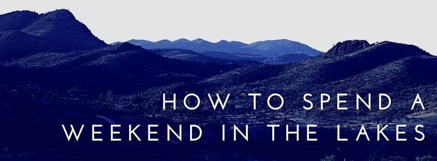 How to spend a weekend in the lakes
